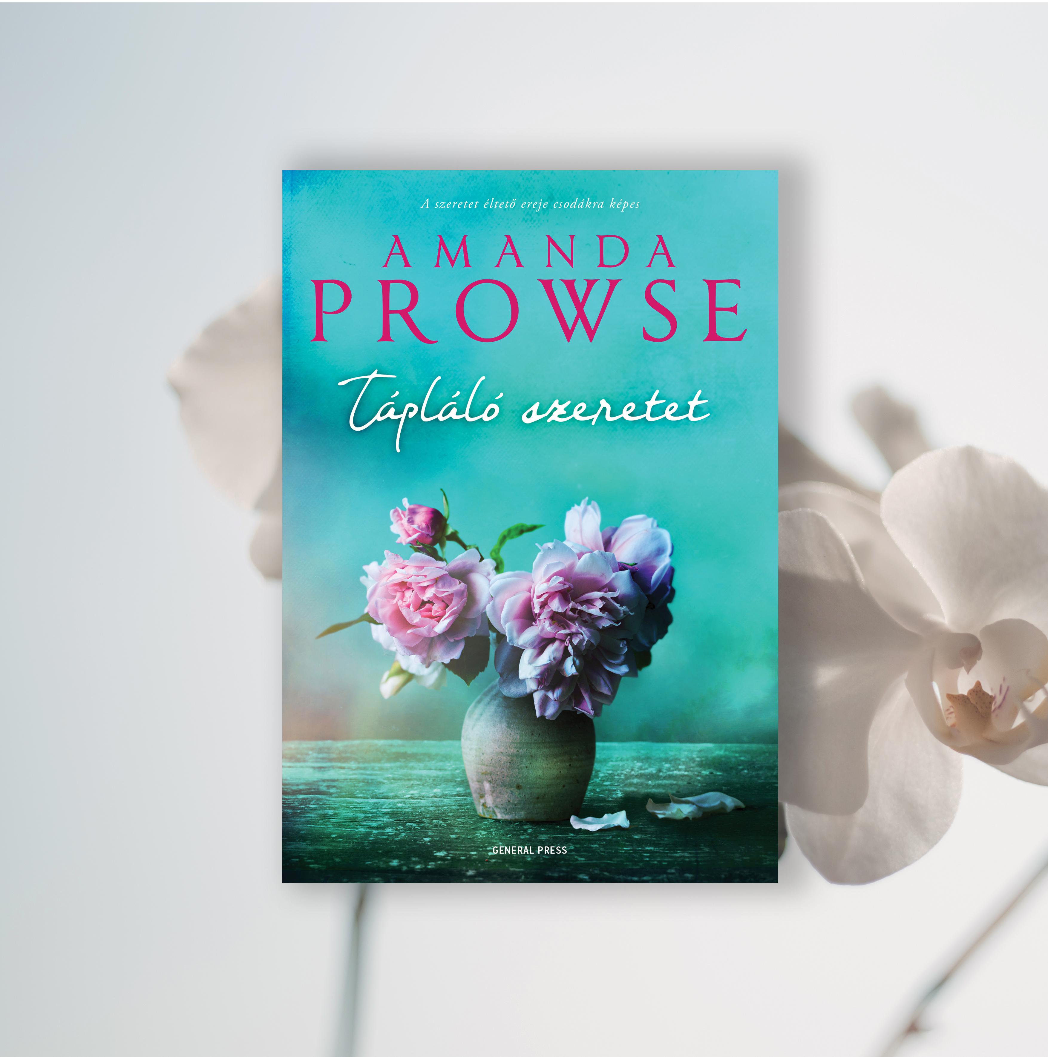 Amanda Prowse: Tápláló szeretet