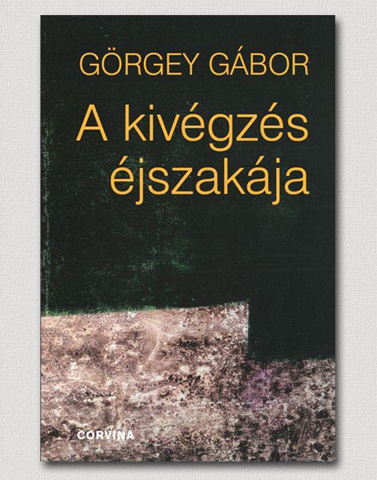Görgey Gábor: A kivégzés éjszakája