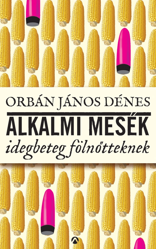 Orbán János Dénes: Alkalmi mesék idegbeteg fölnőtteknek